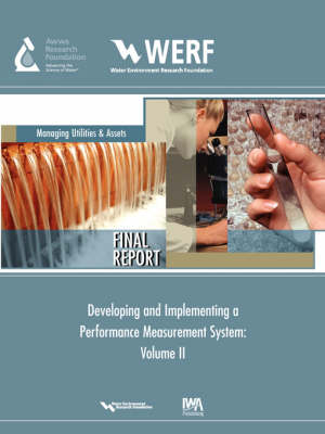 Developing and Implementing a Performance Measurement System for a Water/Wastewater Utility - WERF Research Report Series (Paperback)