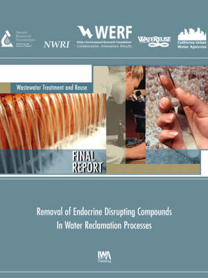 Removal of Endocrine Disrupting Compounds in Water Reclamation Processes - WERF Research Report Series (Paperback)
