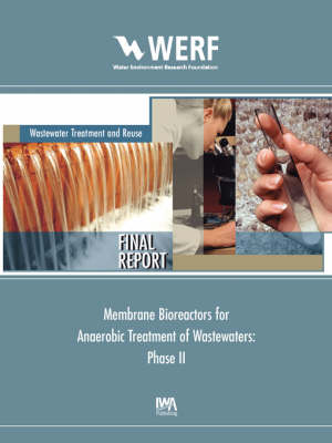 Membrane Bioreactors for Anaerobic Treatment of Wastewaters (Phase II) - WERF Research Report Series (Paperback)