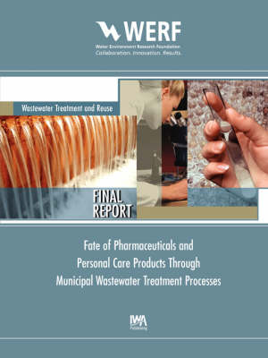 Fate of Pharmaceuticals and Personal Care Products Through Municipal Wastewater Treatment Processes - WERF Research Report Series (Paperback)