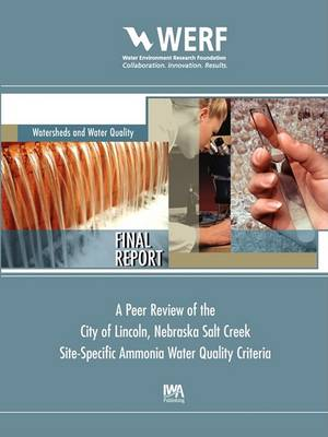 A Peer Review of the City of Lincoln Nebraska Salt Creek Site-Specific Ammonia Water Quality Criteria - WERF Research Report Series (Paperback)