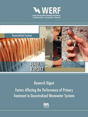 Factors Affecting the Performance of Primary Treatment in Onsite Systems - WERF Research Report Series (Paperback)
