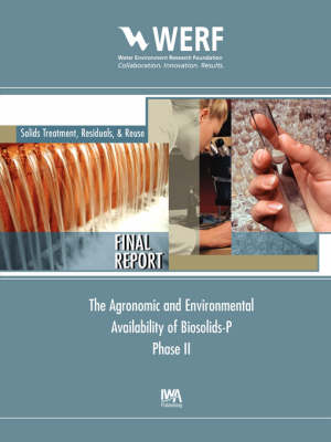 Agronomic and Environmental Availability of Biosolids-P (Phase-II) - WERF Research Report Series (Paperback)