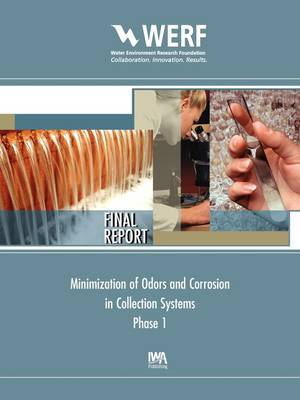 Minimization of Odors and Corrosion in Collection Systems - WERF Research Report Series (Paperback)