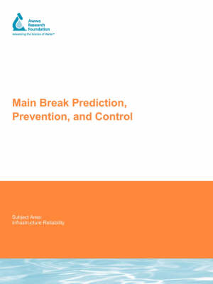Main Break Prediction, Prevention and Control - Water Research Foundation Report Series (Paperback)