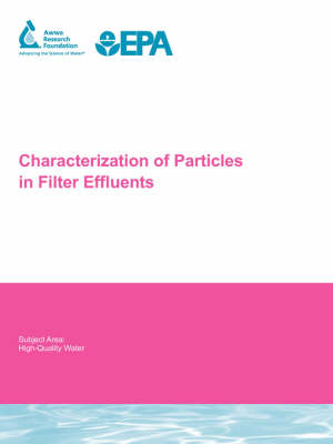 Characterization of Particles in Filter Effluents - Water Research Foundation Report Series (Paperback)