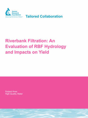 Riverbank Filtration: An Evaluation of RBF Hydrology - Water Research Foundation Report Series (Paperback)