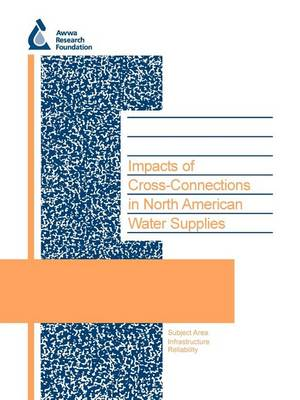 Impacts of Cross-Connections in North American Water Supplies - Water Research Foundation Report Series (Paperback)