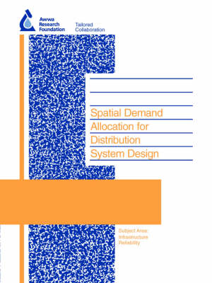 Spatial Demand Allocation for Distribution System Design - Water Research Foundation Report Series (Paperback)