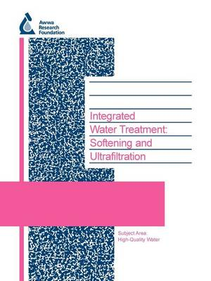 Integrated Water Treatment: Softening and Ultrafiltration - Water Research Foundation Report Series (Paperback)