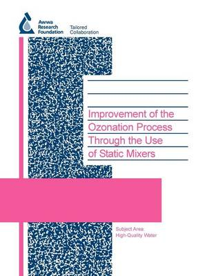 Improvement of the Ozonation Process Through the Use of Static Mixers - Water Research Foundation Report Series (Paperback)
