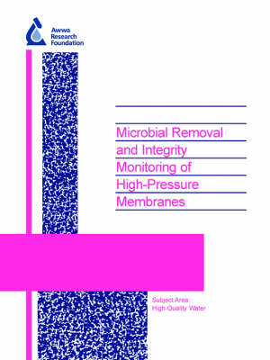 Microbial Removal and Integrity Monitoring of High-Pressure Membranes - Water Research Foundation Report Series (Paperback)