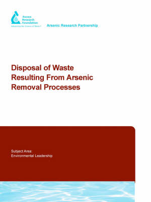Disposal of Waste Resulting from Arsenic Removal Processes - Water Research Foundation Report Series (Paperback)