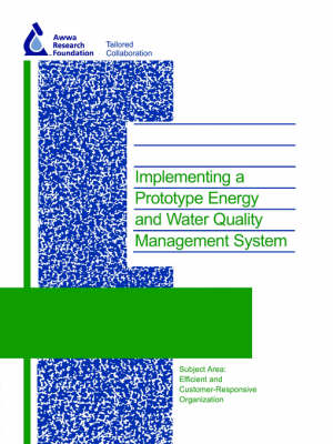 Implementing a Prototype Energy and Water Quality Management System - Water Research Foundation Report Series (Paperback)
