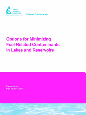 Options for Minimizing Fuel-Related Contaminants in Lakes and Reservoirs - Water Research Foundation Report Series (Paperback)