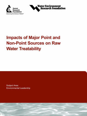 Impacts of Major Point and Non-Point Sources on Raw Water Treatability - Water Research Foundation Report Series (Paperback)