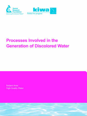 Processes Involved in the Generation of Discolored Water - Water Research Foundation Report Series (Paperback)
