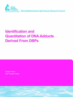 Identification and Quantitation of DNA Adducts Derived From DBPs - Water Research Foundation Report Series (Paperback)