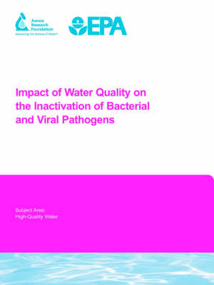 Impact of Water Quality on the Inactivation of Bacterial and Viral Pathogens - Water Research Foundation Report Series (Paperback)