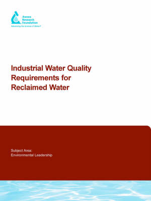 Industrial Water Quality Requirements for Reclaimed Water - Water Research Foundation Report Series (Paperback)