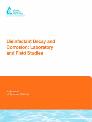 Disinfectant Decay and Corrosion: Laboratory and Field Studies - Awwa Research Foundation Reports (Paperback)