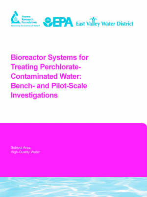 Bioreactor Systems for Treating Perchlorate-Contaminated Water - Water Research Foundation Report Series (Paperback)