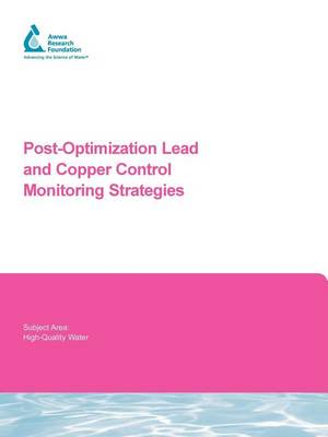 Post-Optimization Lead and Copper Control Monitoring Strategies - Water Research Foundation Report Series (Paperback)