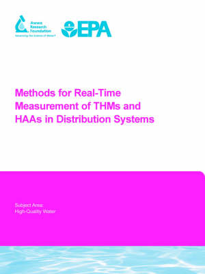 Methods for Real-Time Measurement of THMs and HAAs in Distribution Systems - Water Research Foundation Report Series (Paperback)