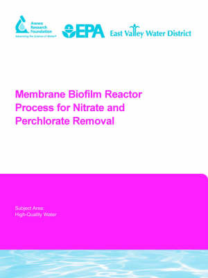 Membrane Biofilm Reactor Process for Nitrate and Perchlorate Removal - Water Research Foundation Report Series (Paperback)