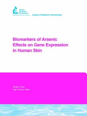 Biomarkers of Arsenic Effects on Gene Expression in Human Skin - Water Research Foundation Report Series (Paperback)