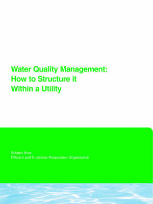 Water Quality Management: How to Structure It Within a Utility - Water Research Foundation Report Series (Paperback)