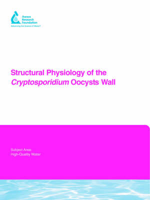 Structural Physiology of the Cryptosporidium Oocyst Wall - Water Research Foundation Report Series (Paperback)