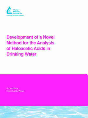 Development of a Novel Method for the Analysis of Haloacetic Acids in Drinking Water - Water Research Foundation Report Series (Paperback)
