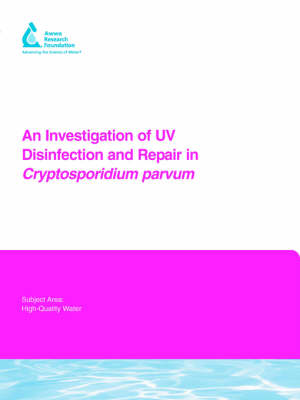 An Investigation of UV Disinfection and Repair in Cryptosporidium parvum - Water Research Foundation Report Series (Paperback)