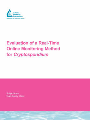 Evaluation of a Real-Time Online Monitoring Method for Cryptosporidium - Water Research Foundation Report Series (Paperback)