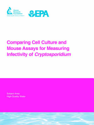 Comparing Cell Culture and Mouse Assays for Measuring Infectivity of Cryptosporidium - Water Research Foundation Report Series (Paperback)