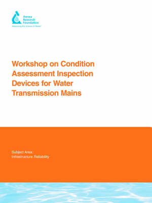 Workshop on Condition Assessment Inspection Devices for Water Transmission Mains - Water Research Foundation Report Series (Paperback)