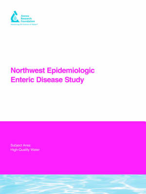 Northwest Epidemiologic Enteric Disease Study - Water Research Foundation Report Series (Paperback)