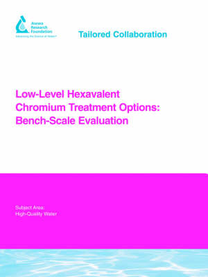Low-Level Hexavalent Chromium Treatment Options - Water Research Foundation Report Series (Paperback)
