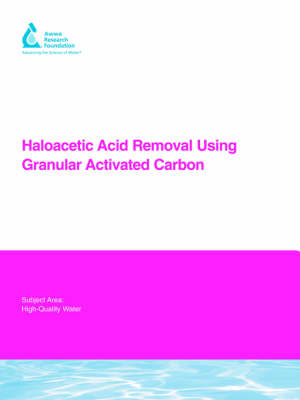 Haloacetic Acid Removal Using Granular Activated Carbon - Water Research Foundation Report Series (Paperback)
