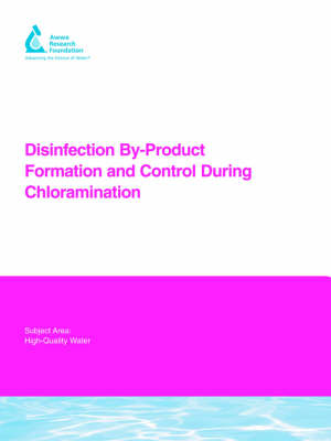 Disinfection By-Product Formation and Control During Chloramination - Water Research Foundation Report Series (Paperback)