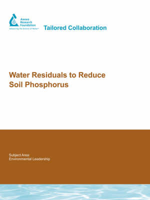 Water Residuals to Reduce Soil Phosphorus - Water Research Foundation Report Series (Paperback)