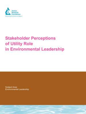 Stakeholder Perceptions of Utility Role in Environmental Leadership - Water Research Foundation Report Series (Paperback)