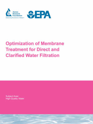 Optimization of Membrane Treatment for Direct and Clarified Water Filtration - Water Research Foundation Report Series (Paperback)