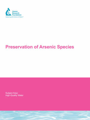 Preservation of Arsenic Species - Water Research Foundation Report Series (Paperback)