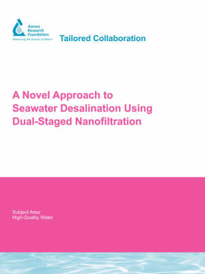 A Novel Approach to Seawater Desalination Using Dual-Staged Nanofiltration - Water Research Foundation Report Series (Paperback)
