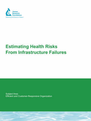 Estimating Health Risks from Infrastructure Failures - Water Research Foundation Report Series (Paperback)
