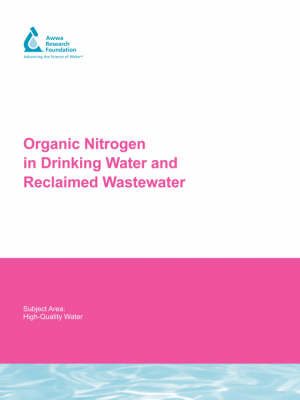 Organic Nitrogen in Drinking Water and Reclaimed Wastewater - Water Research Foundation Report Series (Paperback)