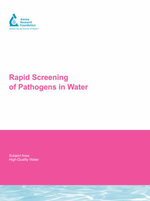 Rapid Screening of Pathogens in Water - Water Research Foundation Report Series (Paperback)