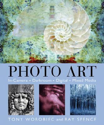 Photo Art: In Camera, Darkroom, Digital, Mixed Media (Paperback)